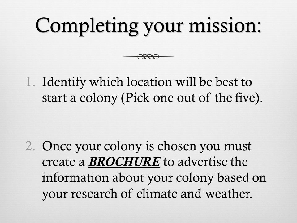 Completing your mission: 1.Identify which location will be best to start a colony (Pick one out of the five).