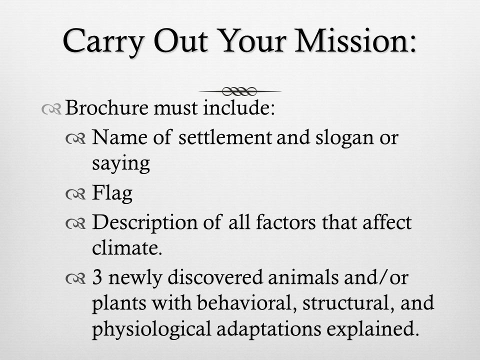 Carry Out Your Mission:  Energy resource  (i.e hydropower, wind power, etc.)  Major food source appropriate to that area: crops, fish, etc.