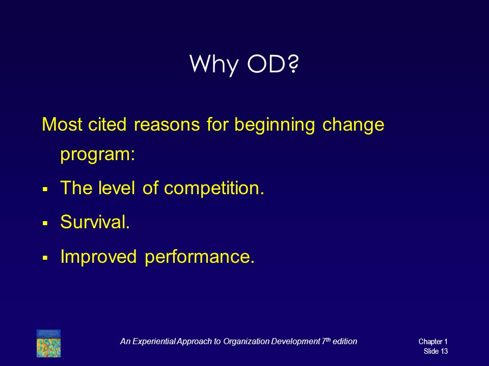 An Experiential Approach to Organization Development 7 th edition Chapter 1 Slide 13 Why OD.