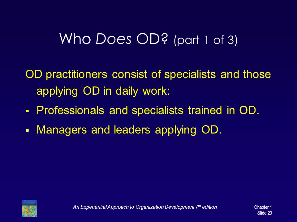 An Experiential Approach to Organization Development 7 th edition Chapter 1 Slide 23 Who Does OD.