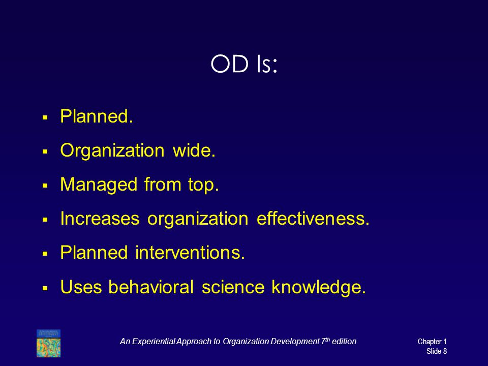 An Experiential Approach to Organization Development 7 th edition Chapter 1 Slide 8 OD Is:  Planned.