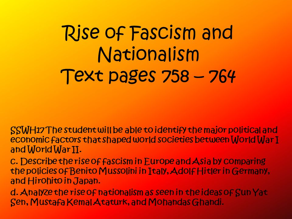 Rise of Fascism and Nationalism Text pages 758 – 764 SSWH17 The student will be able to identify the major political and economic factors that shaped