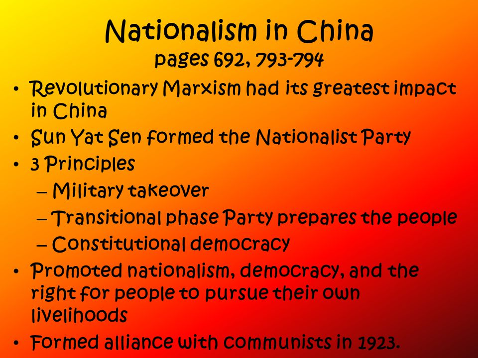 Nationalism in China pages 692, 793-794 Revolutionary Marxism had its greatest impact in China Sun Yat Sen formed the Nationalist Party 3 Principles –