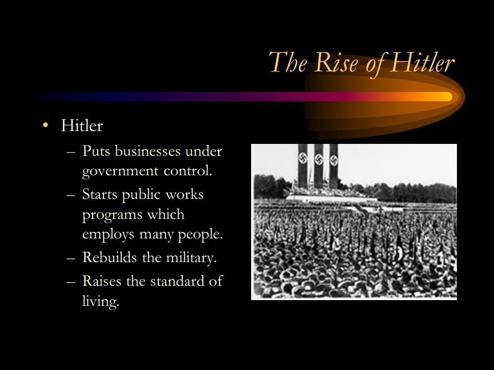 The Rise of Hitler Hitler –Puts businesses under government control.