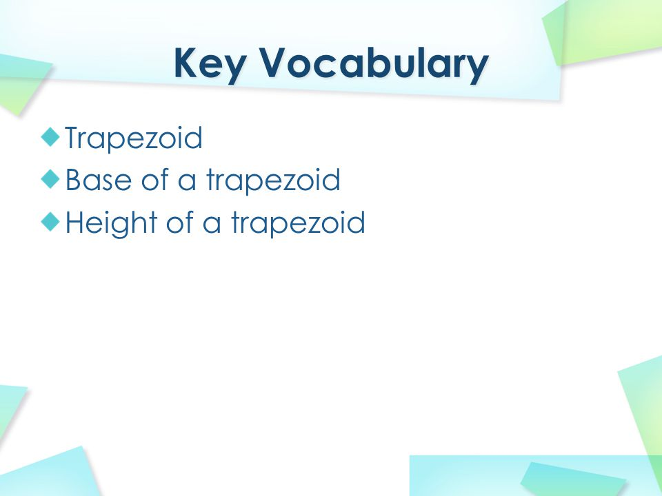 A trapezoid is a quadrilateral with exactly one pair of parallel sides.
