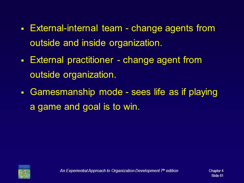 An Experiential Approach to Organization Development 7 th edition Chapter 4 Slide 61  External-internal team - change agents from outside and inside organization.