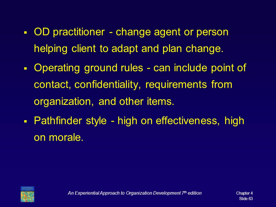 An Experiential Approach to Organization Development 7 th edition Chapter 4 Slide 63  OD practitioner - change agent or person helping client to adapt and plan change.