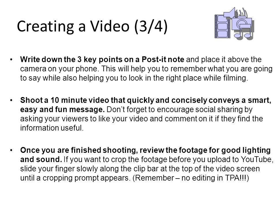 Creating a Video (3/4) Write down the 3 key points on a Post-it note and place it above the camera on your phone.