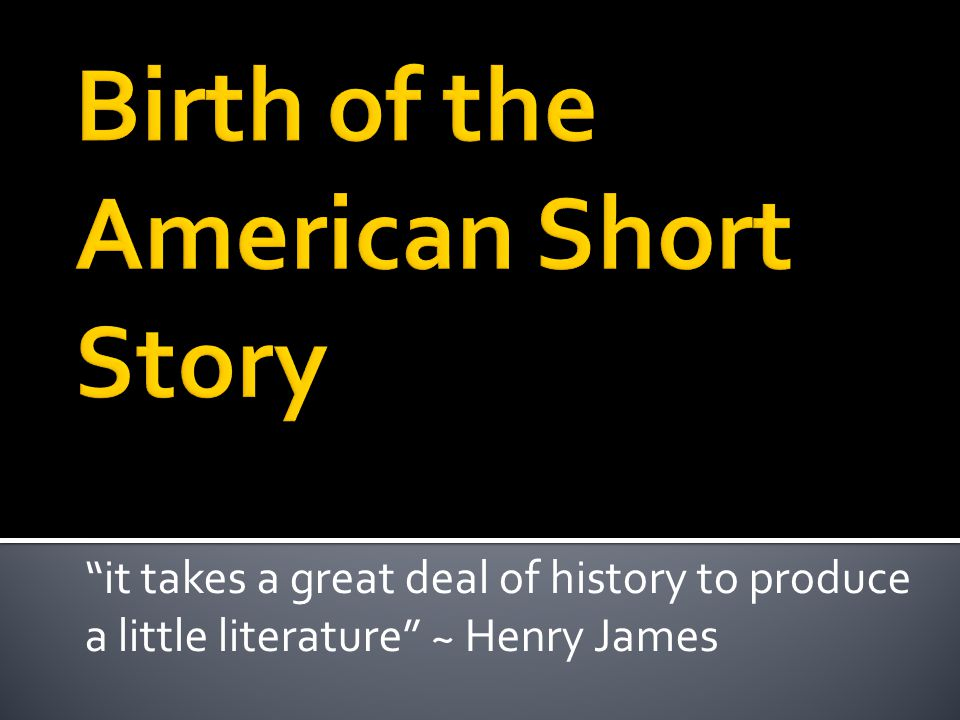 it takes a great deal of history to produce a little literature ~ Henry James