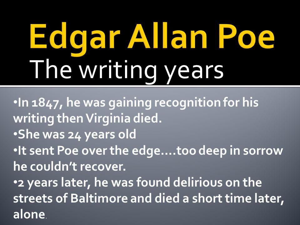 The writing years In 1847, he was gaining recognition for his writing then Virginia died.