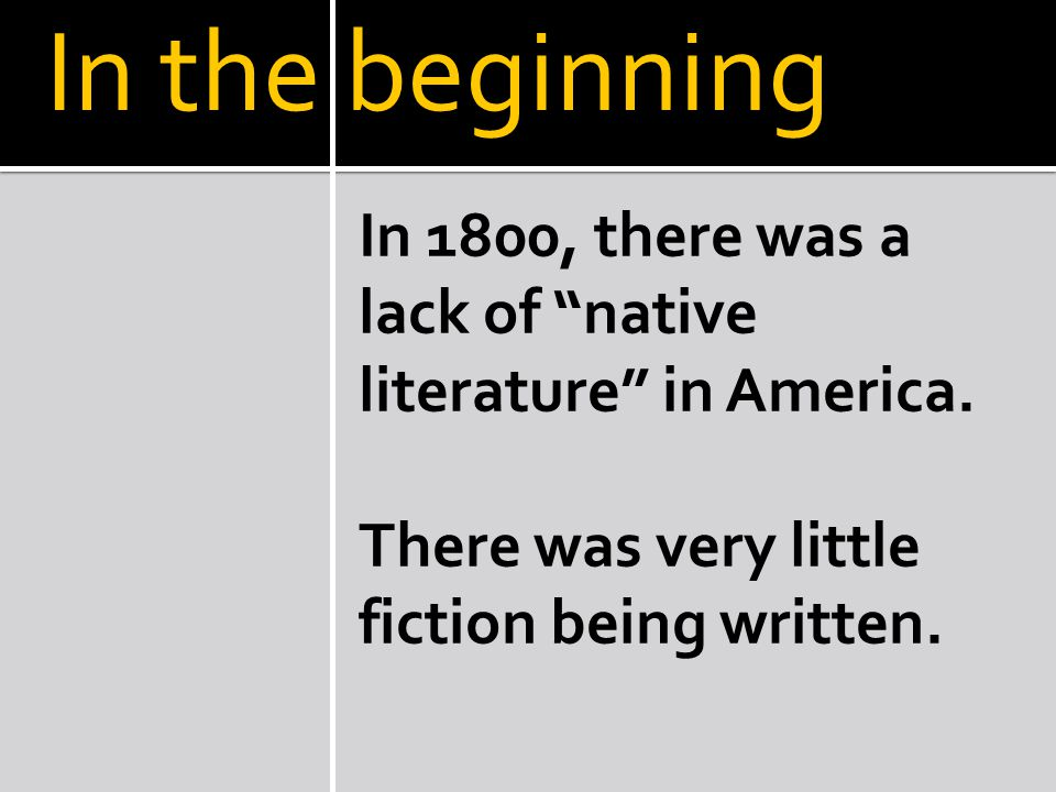 In the beginning In 1800, there was a lack of native literature in America.