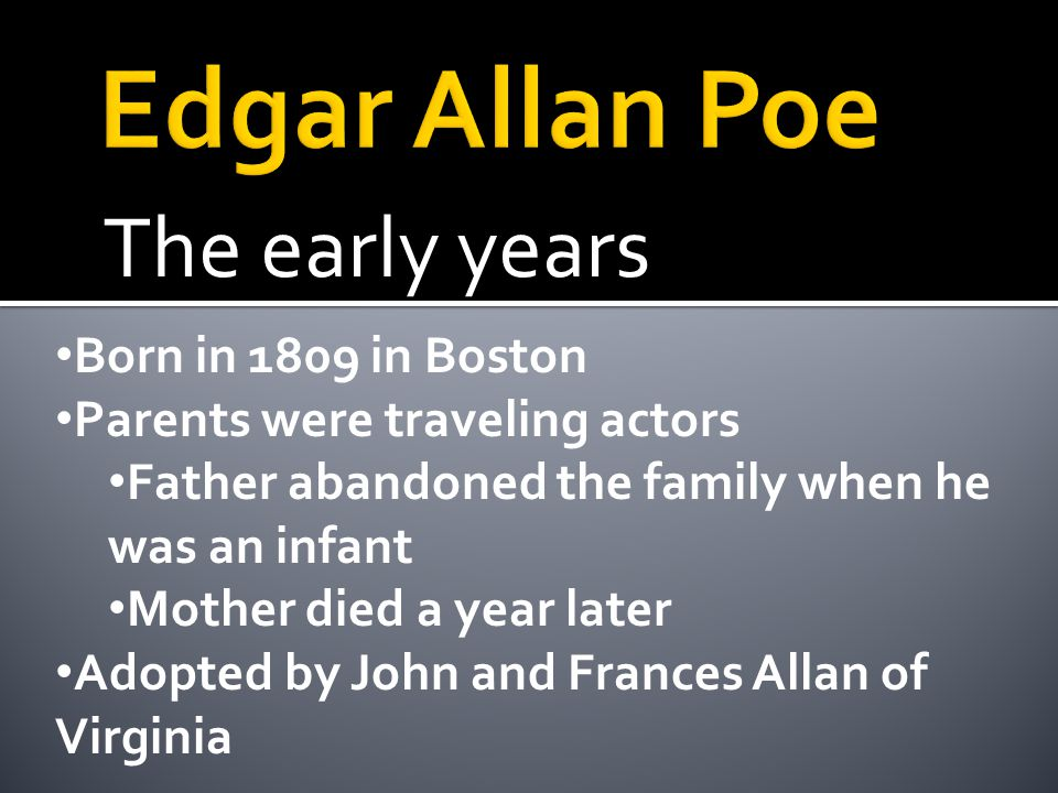 The early years Poe got along well with adopted mother, but fought often with his father.
