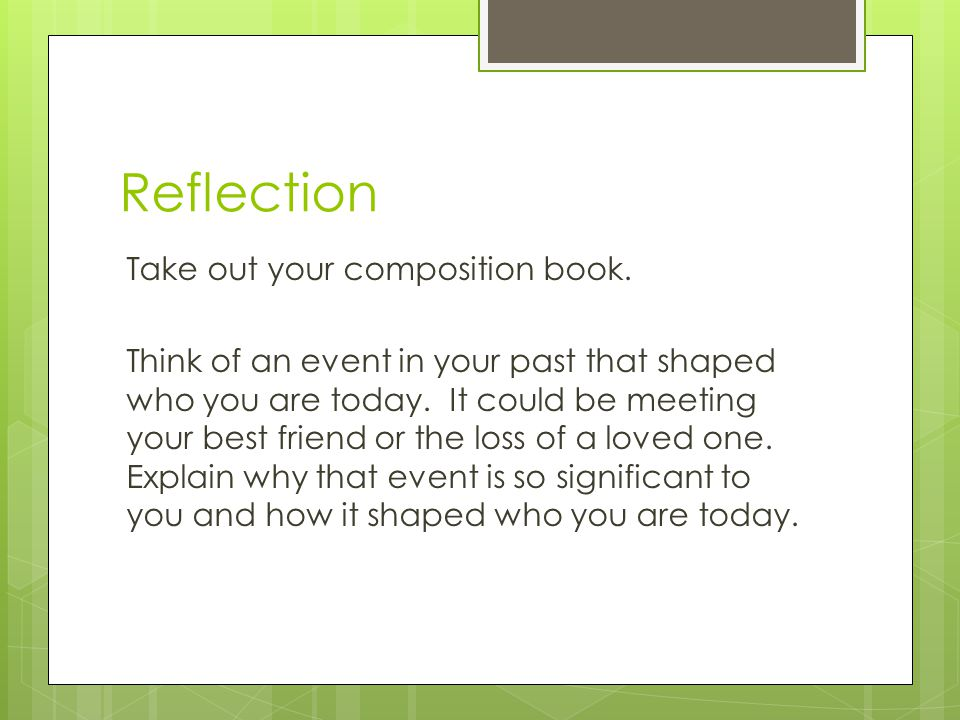 Reflection Take out your composition book.