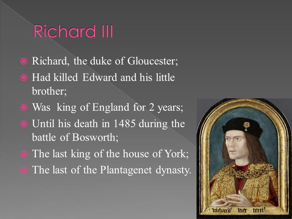 The battle of Bosworth Field:  The decisive battle of the Wars of the Roses;  The end of the Middle Ages in England.
