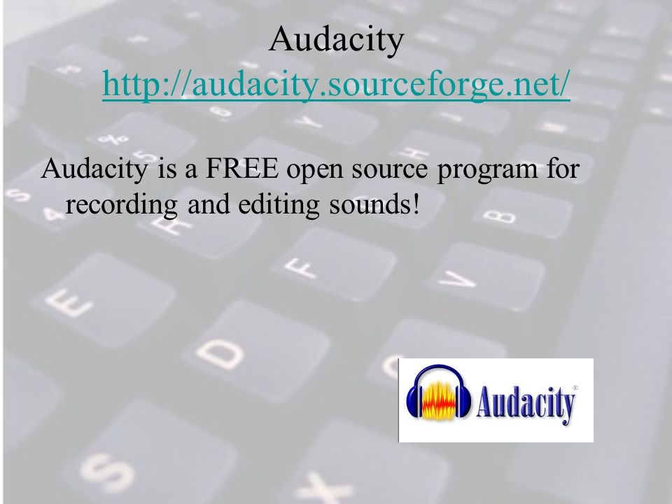 Audacity http://audacity.sourceforge.net/ http://audacity.sourceforge.net/ Audacity is a FREE open source program for recording and editing sounds!