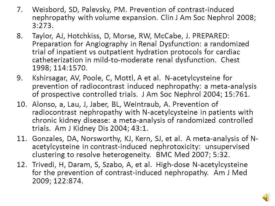 References 1.Asif, A, Epstein, M. Prevention of Radiocontrast-Induced Nephropathy.