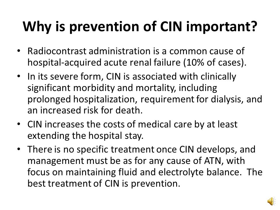 Definition of CIN CIN is defined as an increase in baseline serum creatinine level of 25% or an absolute increase of 0.5 mg/dL, 2 to 5 days after radiocontrast administration.