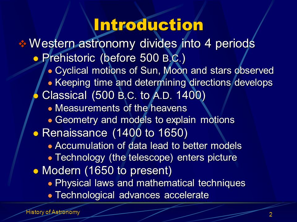 History of Astronomy 2 Introduction  Western astronomy divides into 4 periods Prehistoric (before 500 B.C. ) Prehistoric (before 500 B.C. ) Cyclical