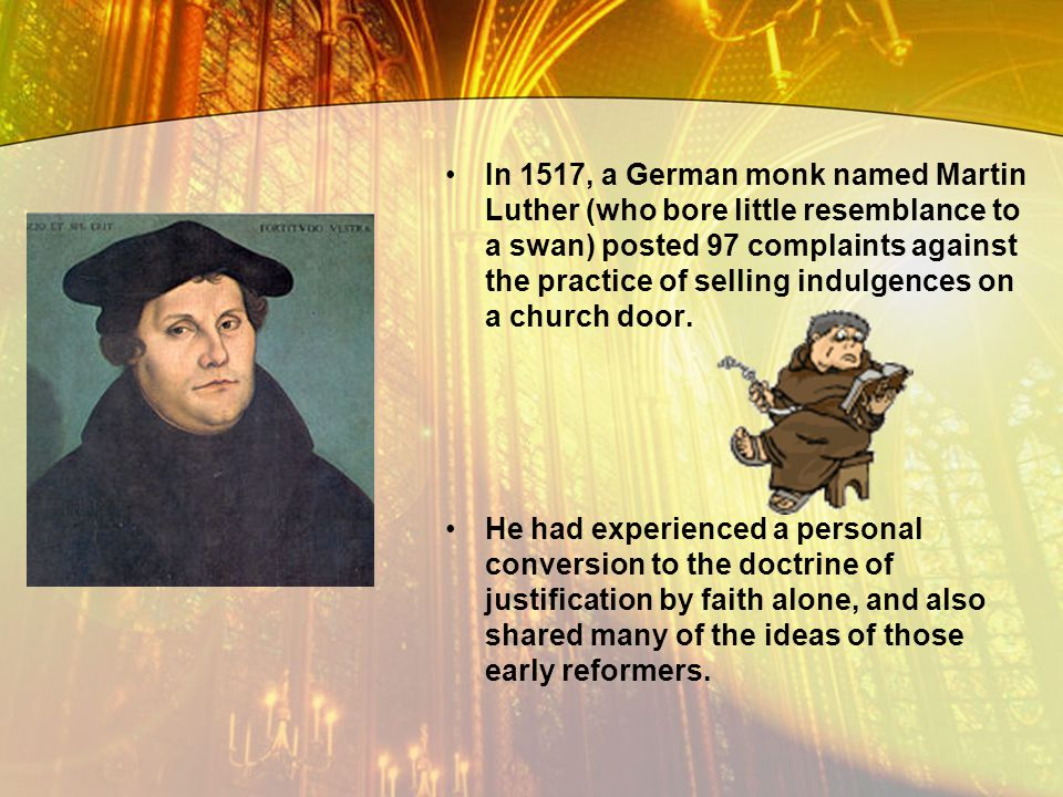 In 1517, a German monk named Martin Luther (who bore little resemblance to a swan) posted 97 complaints against the practice of selling indulgences on