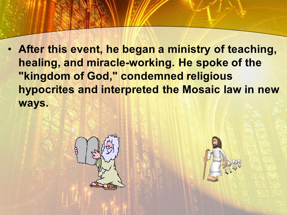 After this event, he began a ministry of teaching, healing, and miracle-working. He spoke of the