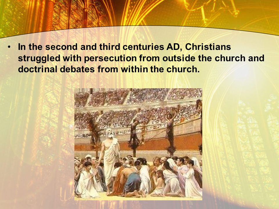 In the second and third centuries AD, Christians struggled with persecution from outside the church and doctrinal debates from within the church.