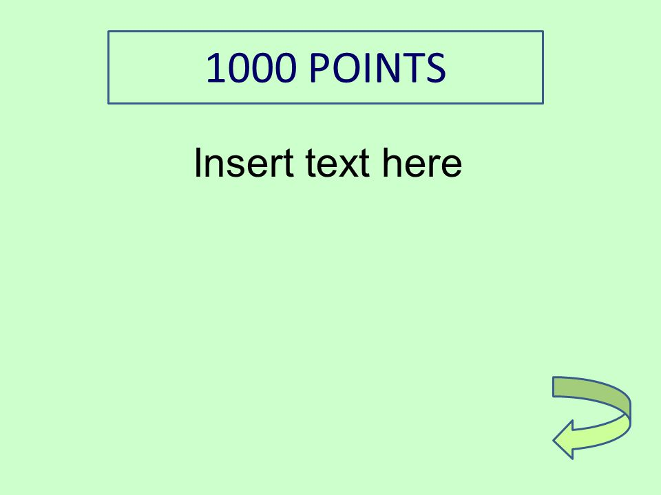 Insert text here 1000 POINTS