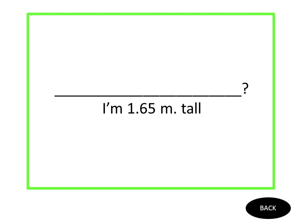 _______________________? I'm 1.65 m. tall BACK