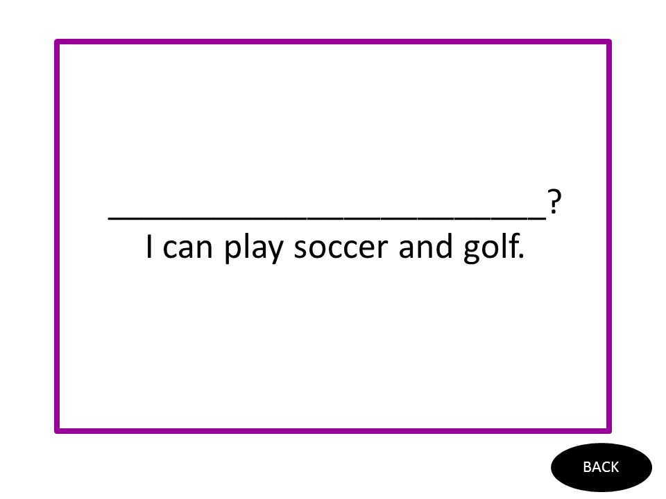 ________________________? I can play soccer and golf. BACK
