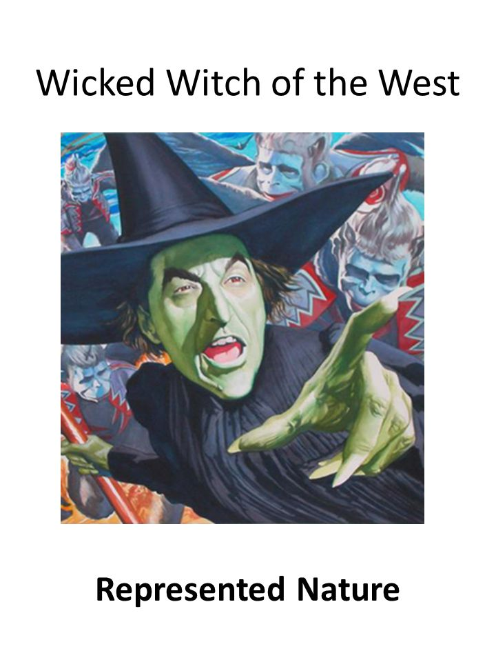 Wicked Witch of the West Represented Nature