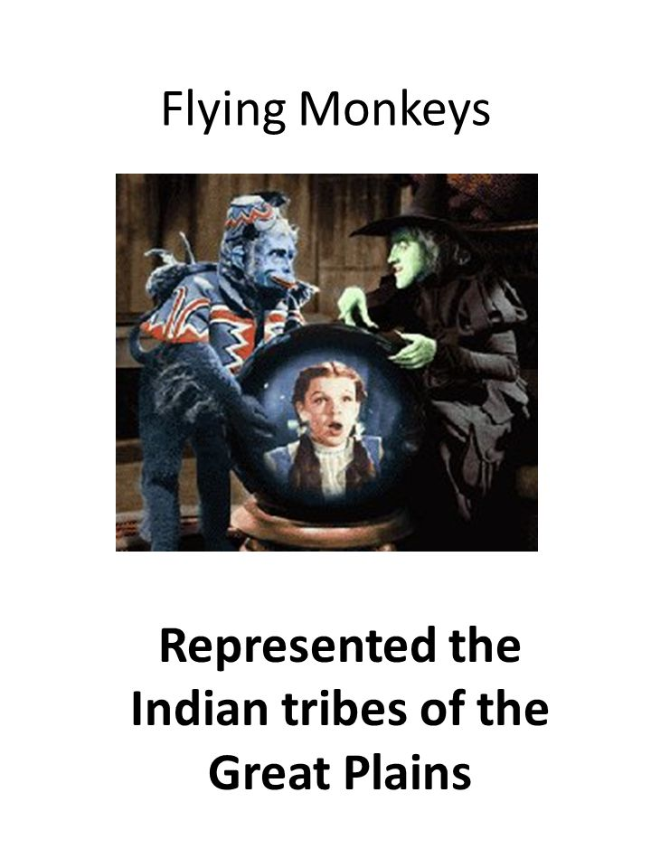 Flying Monkeys Represented the Indian tribes of the Great Plains
