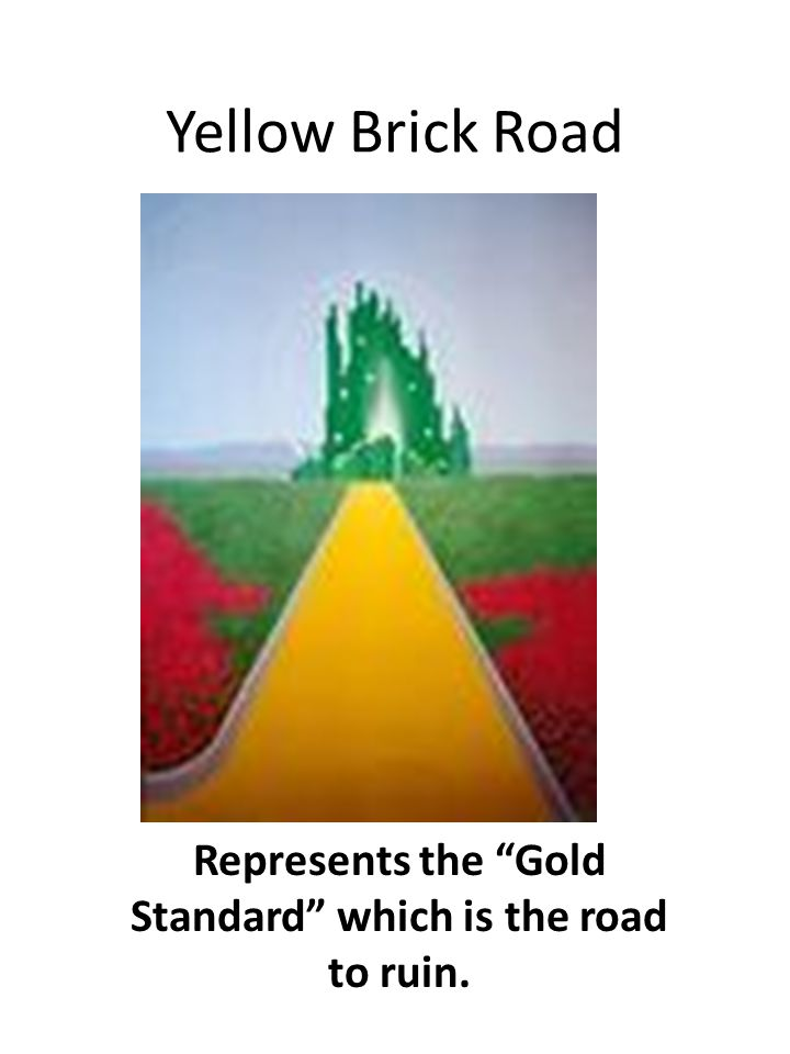 Yellow Brick Road Represents the Gold Standard which is the road to ruin.