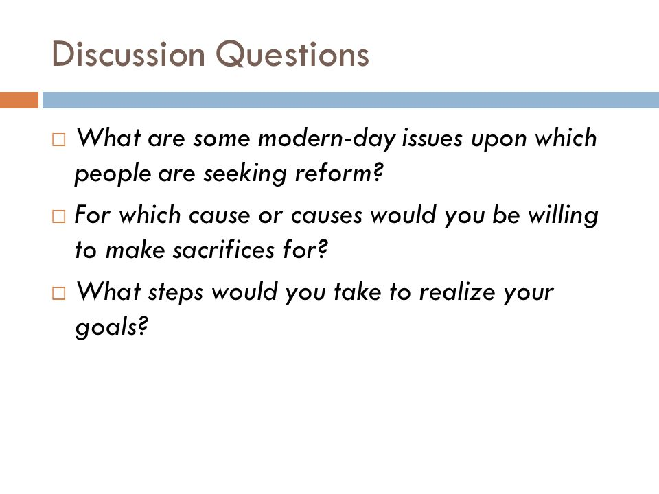 Discussion Questions  What are some modern-day issues upon which people are seeking reform?  For which cause or causes would you be willing to make