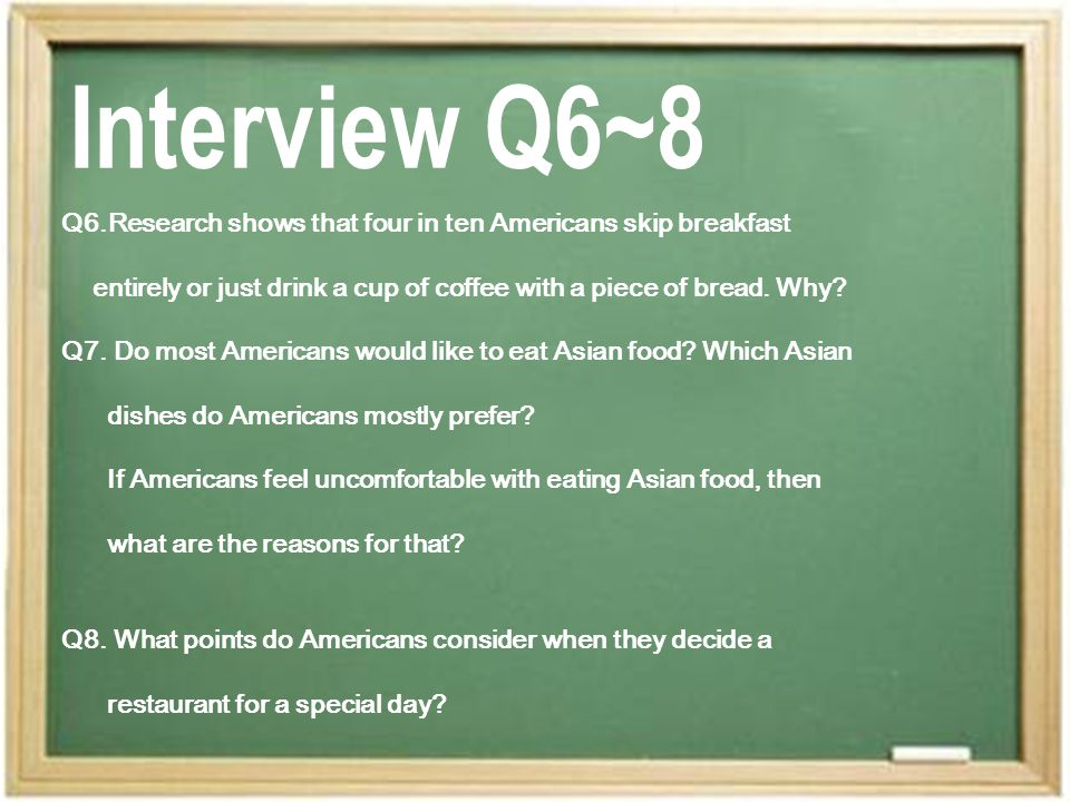 Q6.Research shows that four in ten Americans skip breakfast entirely or just drink a cup of coffee with a piece of bread.