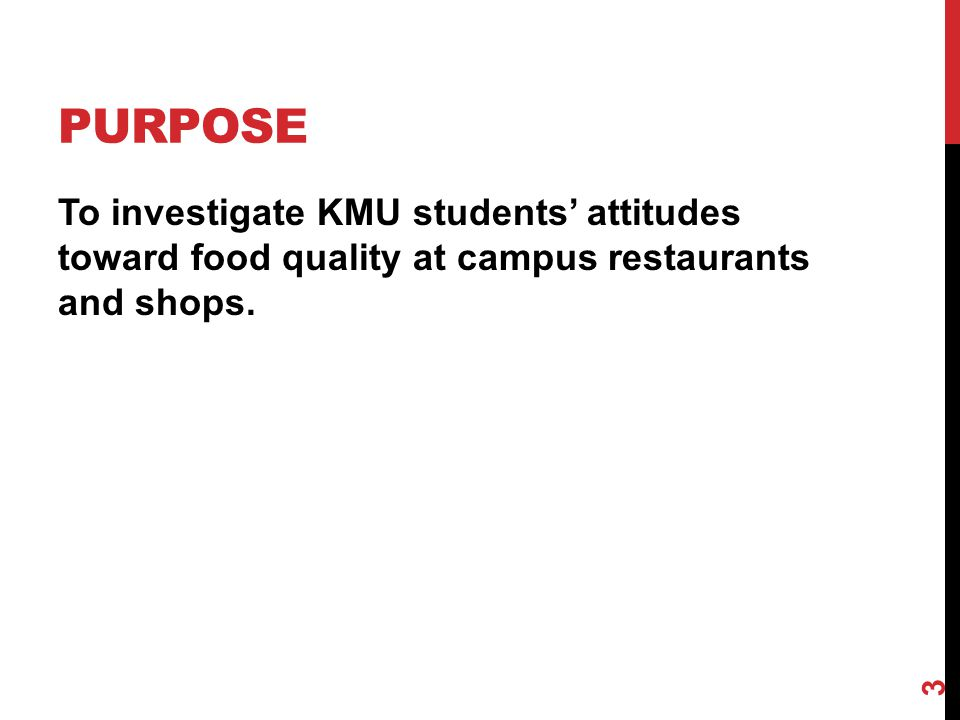 PURPOSE To investigate KMU students' attitudes toward food quality at campus restaurants and shops. 3