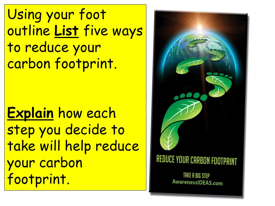 Using your foot outline List five ways to reduce your carbon footprint.