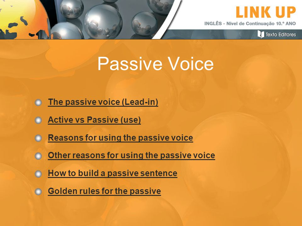 Passive Voice The passive voice (Lead-in) Active vs Passive (use) Reasons for using the passive voice Other reasons for using the passive voice How to