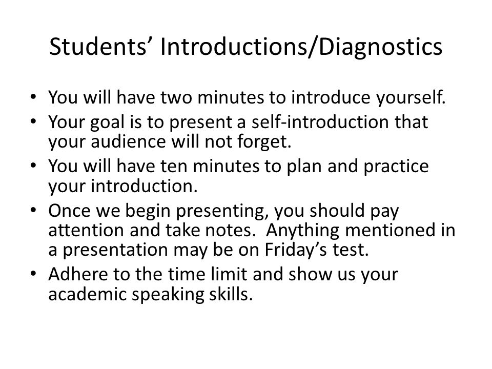 Students' Introductions/Diagnostics You will have two minutes to introduce yourself. Your goal is to present a self-introduction that your audience wi