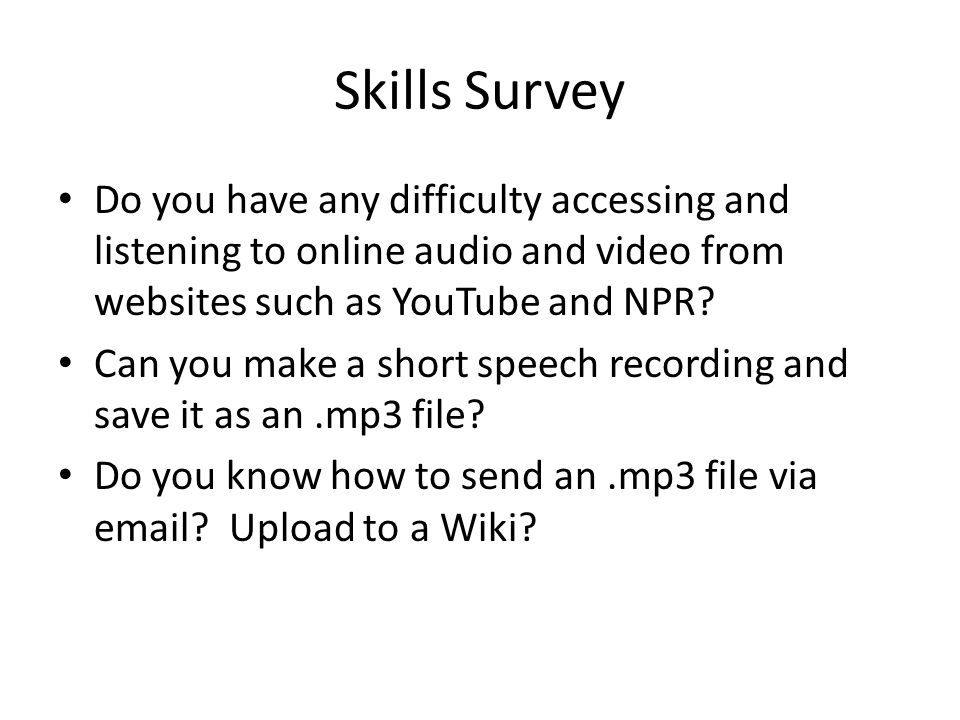 Skills Survey Do you have any difficulty accessing and listening to online audio and video from websites such as YouTube and NPR.