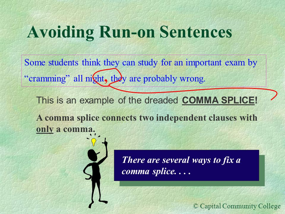 © Capital Community College Avoiding Run-on Sentences Let's think of an independent clause as an independently operated train headed west...