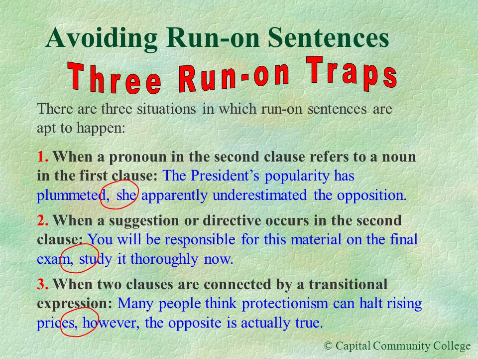 © Capital Community College Avoiding Run-on Sentences 1. We can insert a period and start a new sentence. Some students think they can study for an im
