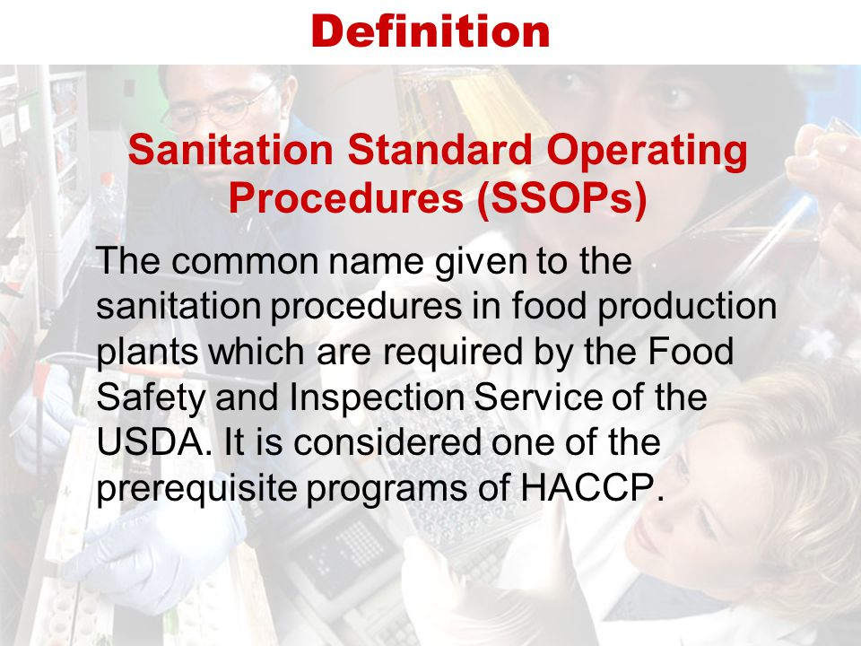 Sanitation Standard Operating Procedures (SSOPs) The common name given to the sanitation procedures in food production plants which are required by the Food Safety and Inspection Service of the USDA.