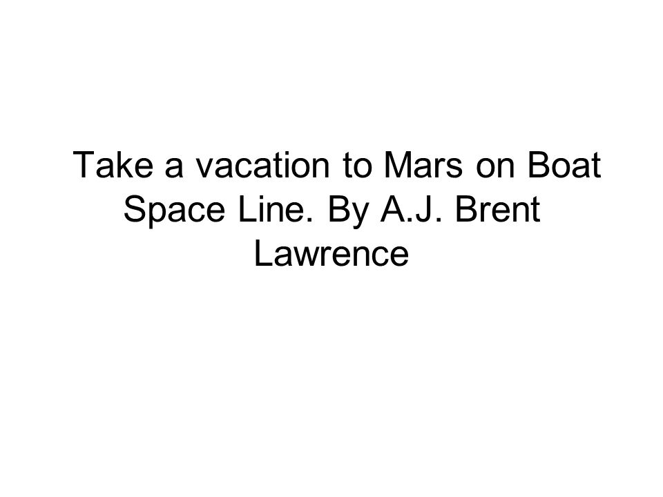 Take a vacation to Mars on Boat Space Line. By A.J. Brent Lawrence