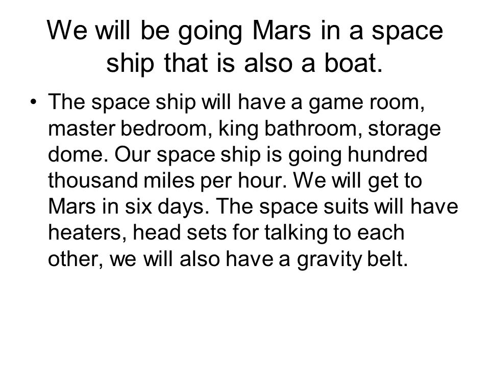 We will be going Mars in a space ship that is also a boat.