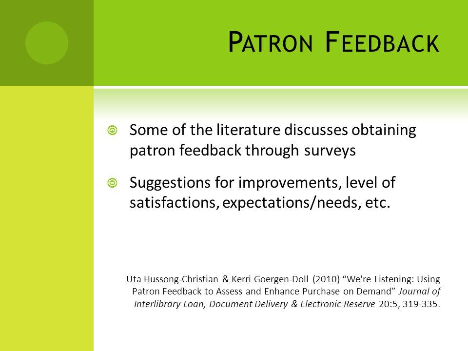 P ATRON F EEDBACK  Some of the literature discusses obtaining patron feedback through surveys  Suggestions for improvements, level of satisfactions,