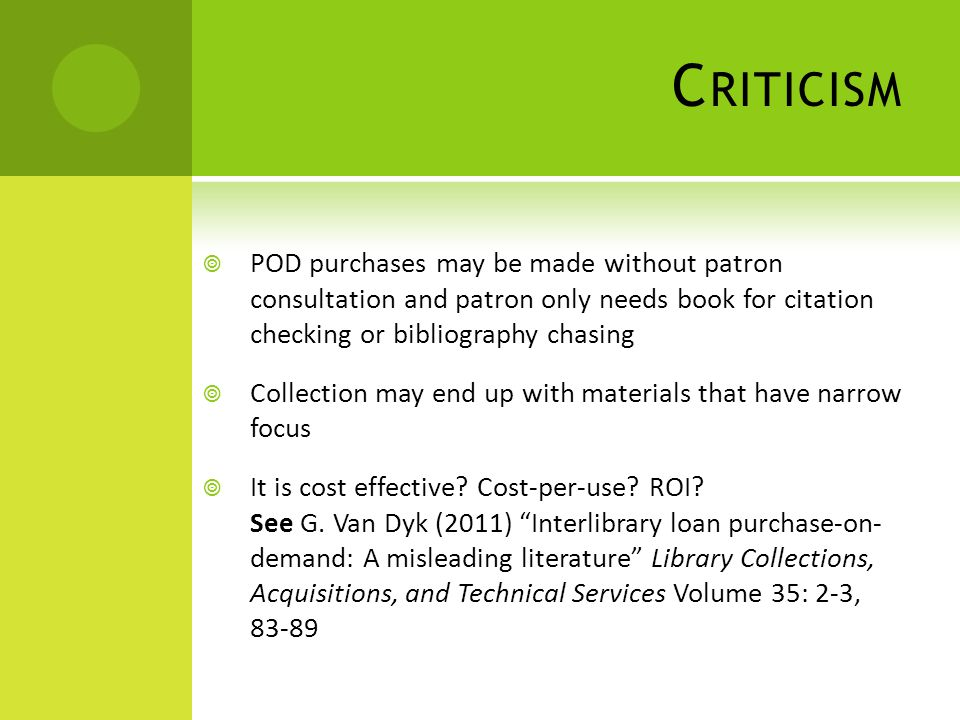 C RITICISM  POD purchases may be made without patron consultation and patron only needs book for citation checking or bibliography chasing  Collecti