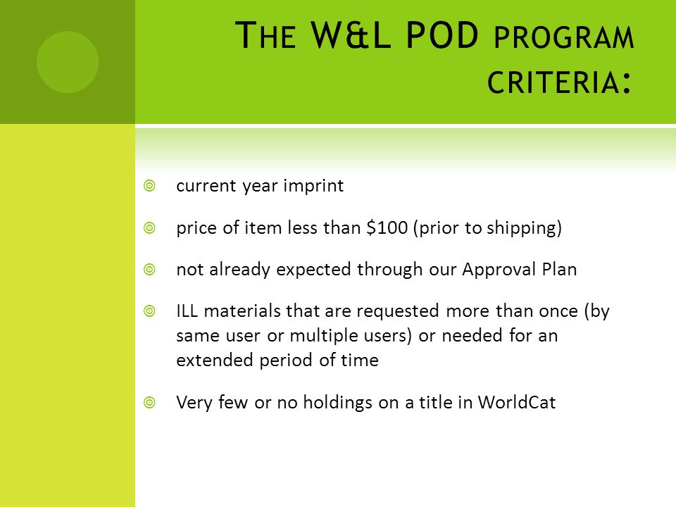 T HE W&L POD PROGRAM CRITERIA :  current year imprint  price of item less than $100 (prior to shipping)  not already expected through our Approval