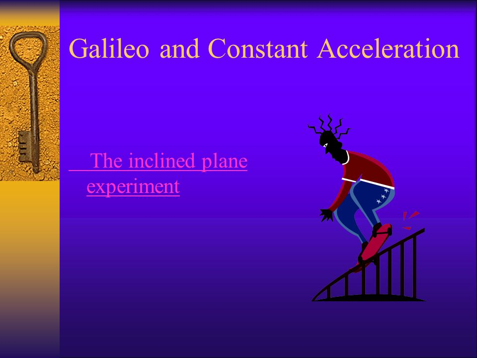 Galileo and Constant Acceleration The inclined plane experiment