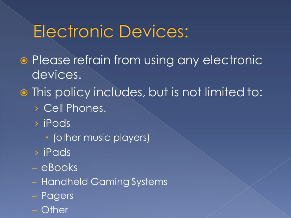  Please refrain from using any electronic devices.