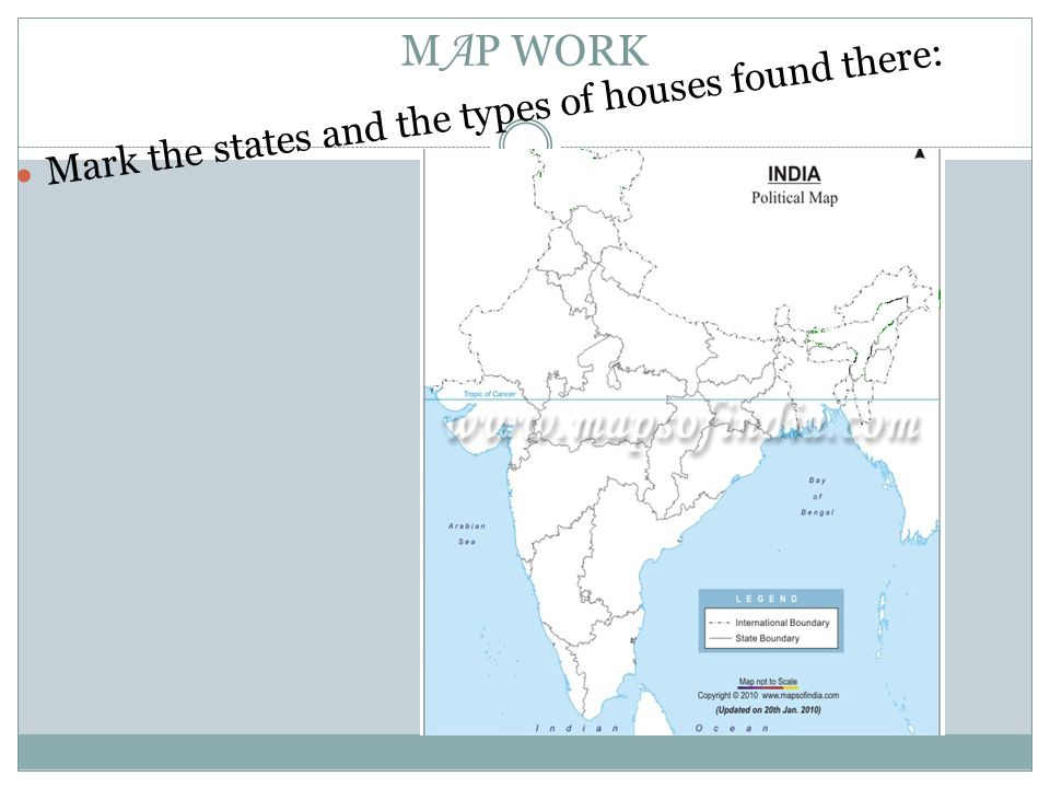 M A P WORK Mark the states and the types of houses found there: