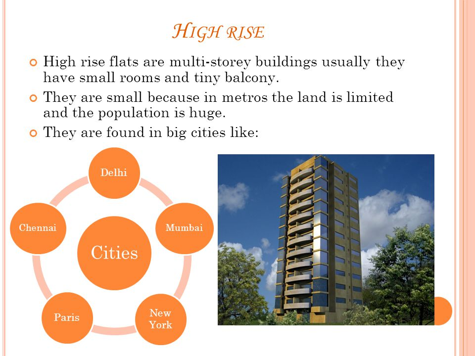 H IGH RISE High rise flats are multi-storey buildings usually they have small rooms and tiny balcony.